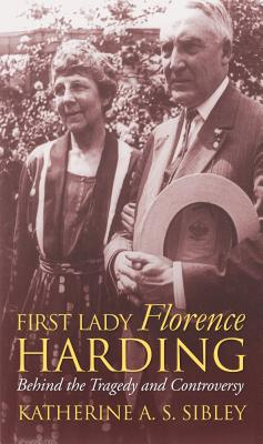 First Lady Florence Harding: Behind the Tragedy and Controversy Cover Image