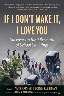 If I Don't Make It, I Love You: Survivors in the Aftermath of School Shootings Cover Image