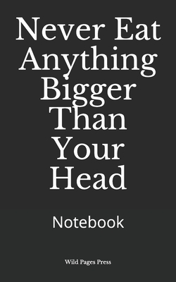 Never Eat Anything Bigger Than Your Head: Notebook Cover Image