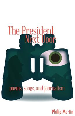 The President Next Door: Poems, Songs, and Journalism Cover Image
