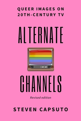 Alternate Channels: Queer Images on 20th-Century TV (revised edition) Cover Image