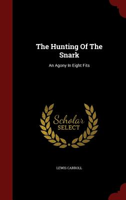 The Hunting of the Snark: An Agony in Eight Fits (Hardcover