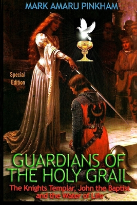 Guardians of the Holy Grail: The Knights Templar, John the Baptist and the Water of Life - Special Edition Cover Image