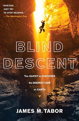 Blind Descent: The Quest to Discover the Deepest Cave on Earth Cover Image
