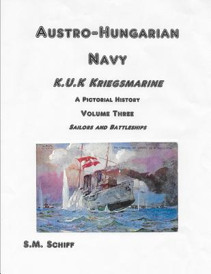 Austro Hungarian Navy KuK Kriegsmarine A Pictorial History Volume Three: Sailors and Battleships Cover Image