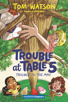 Trouble at Table 5 #5: Trouble to the Max (HarperChapters) Cover Image