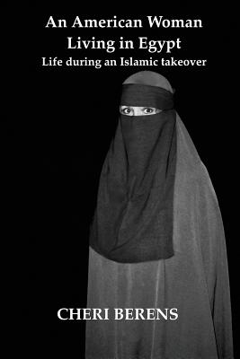 An American Woman Living in Egypt: Life during an Islamic takeover Cover Image