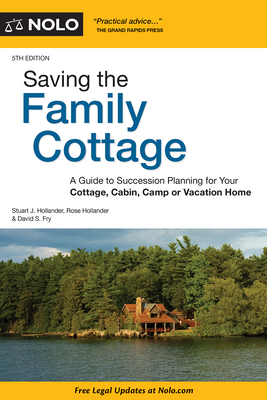 Saving the Family Cottage: A Guide to Succession Planning for Your Cottage, Cabin, Camp or Vacation Home Cover Image