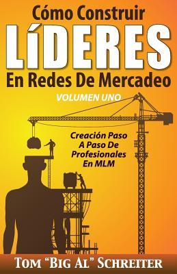 Cómo Construir LíDERES En Redes De Mercadeo Volumen Uno: Creación Paso A Paso De Profesionales En MLM Cover Image