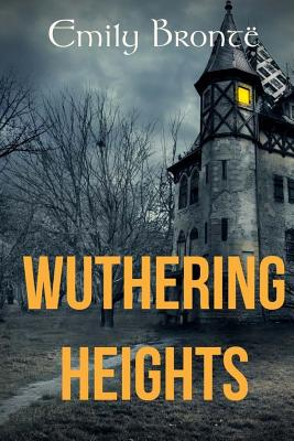 Wuthering Heights: The 1847 Emily Bronte's Gothic Novel (Original Text Edition) Cover Image