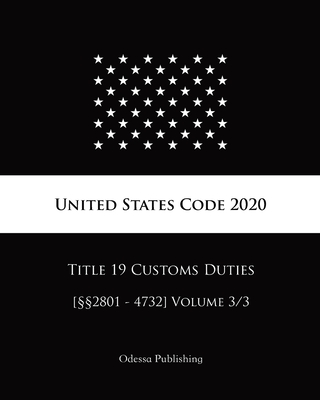 United States Code 2020 Title 19 Customs Duties [§§2801 - 4732] Volume 3/3 Cover Image