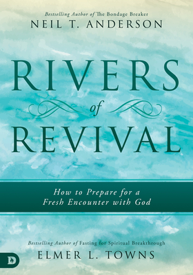 Rivers of Revival: How to Prepare for a Fresh Encounter with God Cover Image