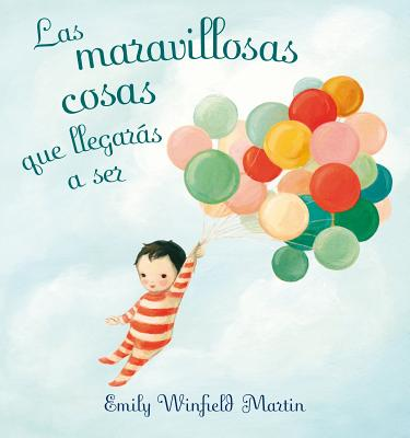 Las Maravillosas Cosas Que Llegaras A Ser = The Wonderful Things You Will Be Cover Image