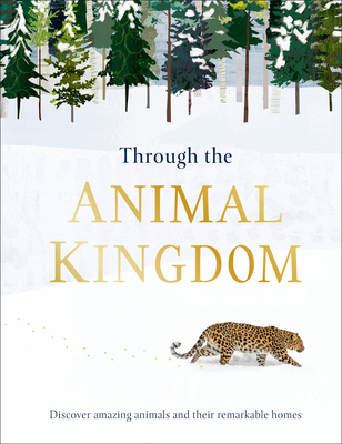 Through the Animal Kingdom: Discover Amazing Animals and Their Remarkable Homes (Through the...) Cover Image