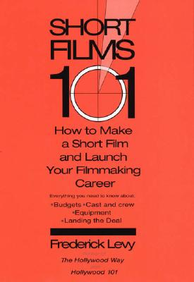 Short Films 101: How to Make a Short for Under $50K-and Launch Your Filmmaking Career Cover Image