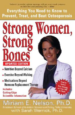 Strong Women, Strong Bones: Everything You Need to Know to Prevent, Treat, and Beat Osteoporosis, Updated Edition Cover Image