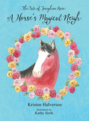 The Tale of Josephine Rose: A Horse's Magical Neigh Cover Image