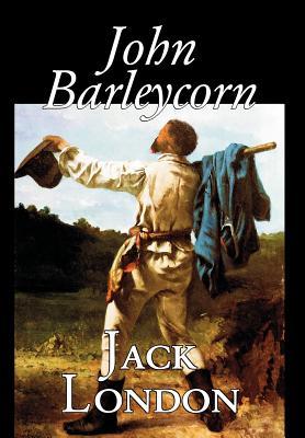 John Barleycorn by Jack London, Fiction, Classics Cover Image