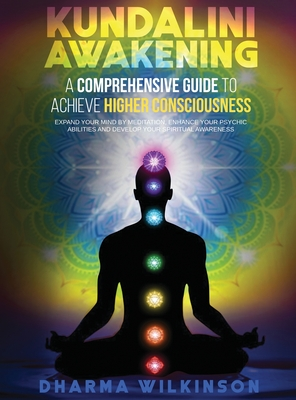 Kundalini Awakening: A COMPREHENSIVE GUIDE TO ACHIEVE HIGHER CONSCIOUSNESS Expand your mind by meditation, Enhance your psychic abilities a Cover Image