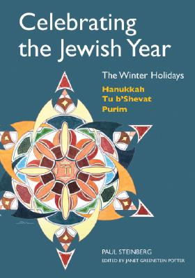 Celebrating the Jewish Year: The Winter Holidays: Hanukkah, Tu B'shevat, PurimPaul Steinberg, Janet Greenstein Potter