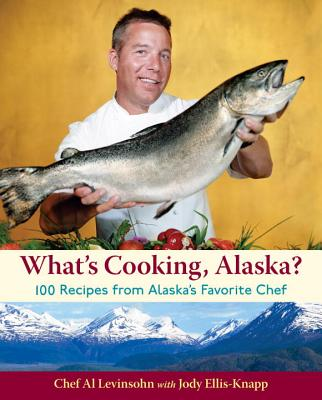 What's Cooking, Alaska?: 100 Recipes from Alaska's Favorite Chef Cover Image