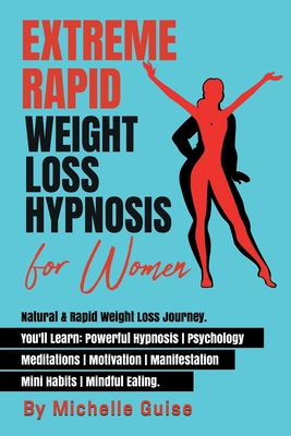 Extreme Rapid Weight Loss Hypnosis for Women: Natural & Rapid Weight Loss Journey. You'll Learn: Powerful Hypnosis - Psychology - Meditation - Motivat Cover Image