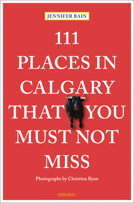 111 Places in Calgary That You Must Not Miss Cover Image
