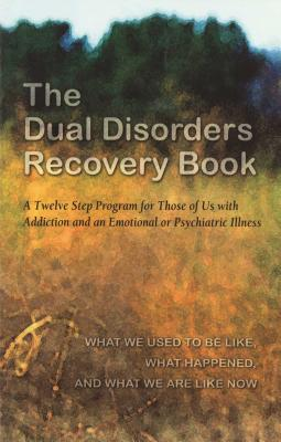 The Dual Disorders Recovery Book: A Twelve Step Program for Those of Us with Addiction and an Emotional or Psychiatric Illness Cover Image