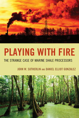 Playing with Fire: The Strange Case of Marine Shale Processors Cover Image