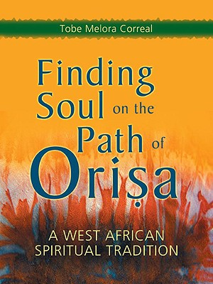 Finding Soul on the Path of Orisa: A West African Spiritual Tradition Cover Image