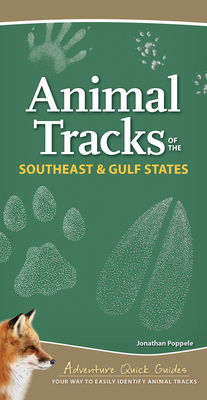 Animal Tracks of the Southeast & Gulf States: Your Way to Easily Identify Animal Tracks (Adventure Quick Guides) Cover Image