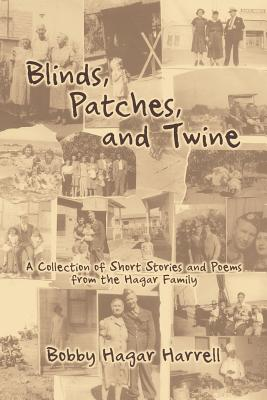 Blinds, Patches and Twine: A Collection of Short Stories and Poems from the Hagar Family Cover Image