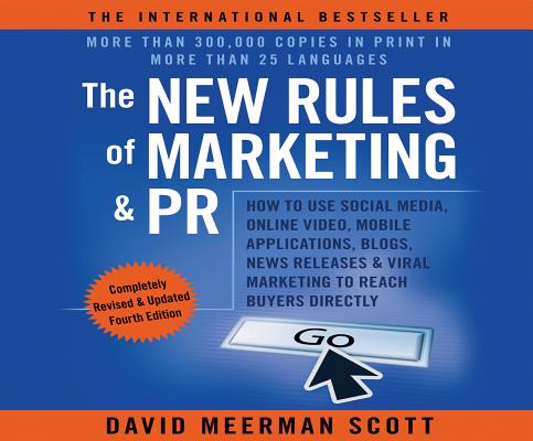 The New Rules of Marketing & PR 4th Edition: How to Use Social Media, Online Video, Mobile Applications...to Reach Buyers Directly Cover Image