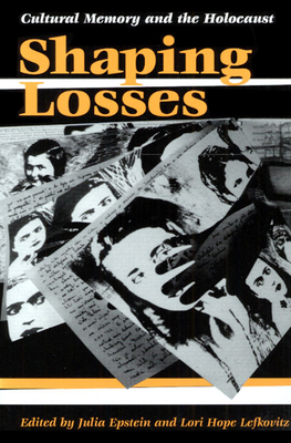 Shaping Losses: CULTURAL MEMORY AND THE HOLOCAUST Cover Image