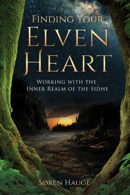 Finding Your ElvenHeart: Working with the Inner Realm of the Sidhe Cover Image