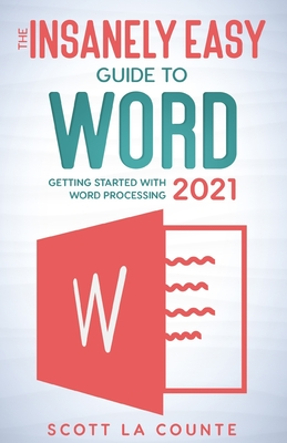 The Insanely Easy Guide to Word 2021: Getting Started With Word Processing Cover Image