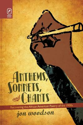 Anthems, Sonnets, and Chants: Recovering the African American Poetry of the 1930s Cover Image