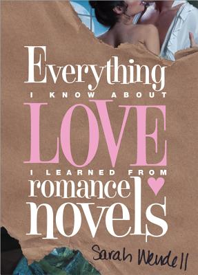 Everything I Know about Love I Learned from Romance Novels Cover