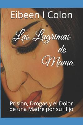 Las Lagrimas de Mama: Prision, Drogas y el Dolor de una Madre por un Hijo Cover Image