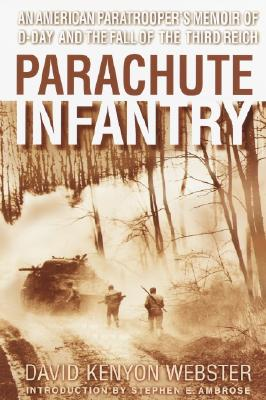 Parachute Infantry: An American Paratrooper's Memoir of D-Day and the Fall of the Third Reich Cover Image