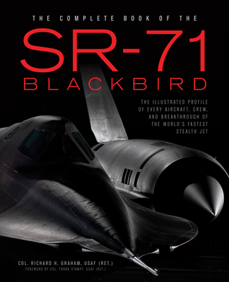 The Complete Book of the SR-71 Blackbird: The Illustrated Profile of Every Aircraft, Crew, and Breakthrough of the World's Fastest Stealth Jet Cover Image