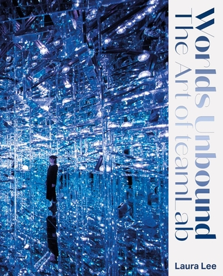 Worlds Unbound: The Art of teamLab Cover Image