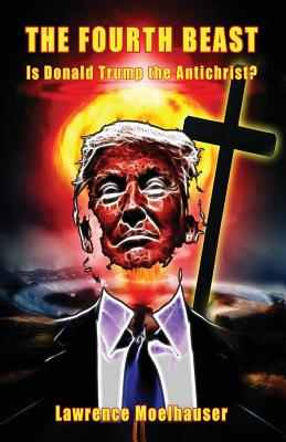 The Fourth Beast: Is Donald Trump The Antichrist? Cover Image