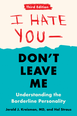 I Hate You--Don't Leave Me: Third Edition: Understanding the Borderline Personality Cover Image