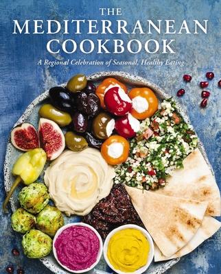 The Mediterranean Cookbook: A Regional Celebration of Seasonal, Healthy Eating Cover Image
