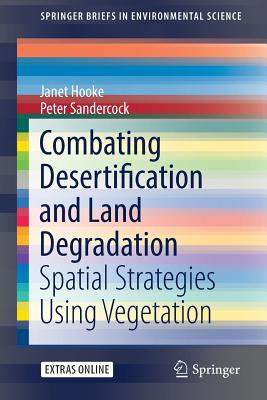 Combating Desertification and Land Degradation: Spatial Strategies Using Vegetation (Springerbriefs in Environmental Science) Cover Image