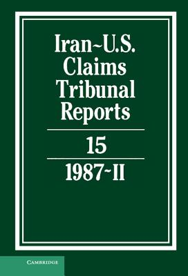 Iran-Us Claims Tribunal Reports: Volume 15 (Iran-U.S. Claims Tribunal Reports) Cover Image