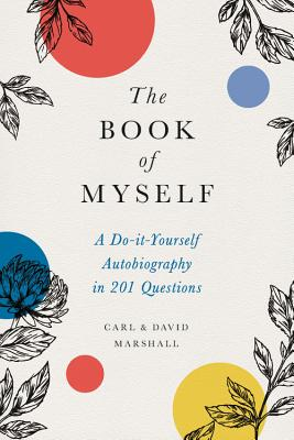 The Book of Myself: A Do-It-Yourself Autobiography in 201 Questions Cover Image