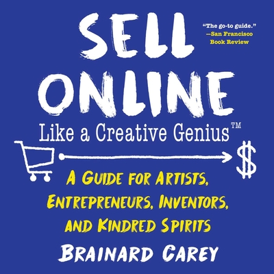 Sell Online Like a Creative Genius: A Guide for Artists, Entrepreneurs, Inventors, and Kindred Spirits Cover Image
