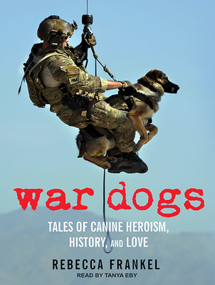 War Dogs: Tales of Canine Heroism, History, and Love Cover Image
